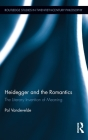 Heidegger and the Romantics: The Literary Invention of Meaning (Routledge Studies in Twentieth-Century Philosophy) Cover Image