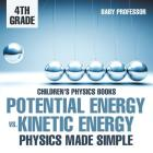 Potential Energy vs. Kinetic Energy - Physics Made Simple - 4th Grade - Children's Physics Books Cover Image
