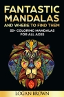 Fantastic Mandalas And Where To Find Them: 55+ Mandalas for all ages Cover Image