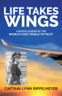 Life Takes Wings: Becoming the World's First Female 747 Pilot Cover Image