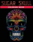 sugar skull coloring book: 30 + Easy & beautiful dia de los muertos designs To Draw Cover Image