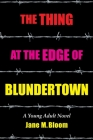 The Thing at the Edge of Blundertown: A Young Adult Novel Cover Image
