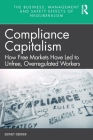 Compliance Capitalism: How Free Markets Have Led to Unfree, Overregulated Workers Cover Image