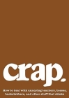 Crap: How to Deal with Annoying Teachers, Bosses, Backstabbers, and Other Stuff that Stinks Cover Image