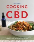 Cooking with CBD: 50 Delicious Cannabidiol- and Hemp-Infused Recipes for Whole Body Healing without the High Cover Image