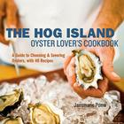 The Hog Island Oyster Lover's Cookbook: A Guide to Choosing & Savoring Oysters, with Over 40 Recipes Cover Image