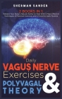 Daily Vagus Nerve Exercises and Polyvagal Theory 2 Books in 1: Release your Body's Natural Ability to Heal with 5 Most Effective Techniques, 8 Practic Cover Image