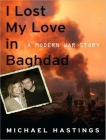 I Lost My Love in Baghdad: A Modern War Story Cover Image