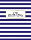 2020 Mastermind Business Planner: 2020 Weekly & Monthly Planner for January 2020 - December 2020, MONDAY - FRIDAY WEEK + To Do List Section, Includes Cover Image