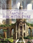 How to Draw and Paint Fantasy Architecture Cover Image