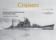 Cruisers: Selected Photos from the Archives of the Kure Maritime Museum the Best from the Collection of Shizuo Fukui's Photos of Cover Image