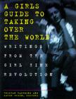 Girls Guide to Taking Over the World: Writings From The Girl Zine Revolution Cover Image