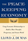 The Peacekeeping Economy: Using Economic Relationships to Build a More Peaceful, Prosperous, and Secure World Cover Image