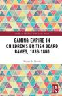 Gaming Empire in Children's British Board Games, 1836-1860 (Studies in Childhood) Cover Image