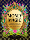 Money Magic: Practical Wisdom and Empowering Rituals to Heal Your Finances Cover Image