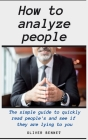 How to Analyze People: The simple guide to quickly read people's and see if they are lying to you Cover Image
