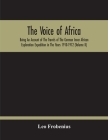 The Voice Of Africa: Being An Account Of The Travels Of The German Inner African Exploration Expedition In The Years 1910-1912 (Volume Ii) Cover Image