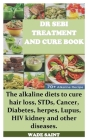 Dr Sebi Treatment and Cure Book: The alkaline diets to cure hair loss, STDs, Cancer, Diabetes, herpes, Lupus, HIV kidney and other diseases. Cover Image