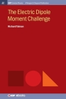The Electric Dipole Moment Challenge (Iop Concise Physics) Cover Image