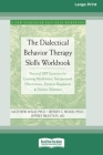 The Dialectical Behavior Therapy Skills Workbook: Practical DBT Exercises for Learning Mindfulness, Interpersonal Effectiveness, Emotion Regulation & Cover Image