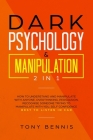 Dark Psychology & Manipulation 2 in 1: How to Understand and Manipulate with Anyone, Overthinking, Persuasion, Recognise Someone Trying to Manipulate Cover Image