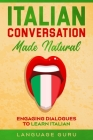 Italian Conversation Made Natural: Engaging Dialogues to Learn Italian Cover Image