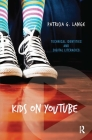 Kids on YouTube: Technical Identities and Digital Literacies Cover Image