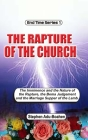 The Rapture of the Church: The imminence and nature of the rapture, the Bema Judgment and the Marriage Supper of the Lamb Cover Image