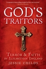 God's Traitors: Terror and Faith in Elizabethan England Cover Image