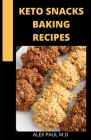 Keto Snacks Baking Recipes: 65 Delicious Sweet and Savory Fat Bombs to Pizza Bites and Jalapeño Poppers, Low-Carb Snacks for Every Craving that he Cover Image