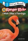 Ranger Rick: I Wish I Was a Flamingo (I Can Read Level 1) Cover Image