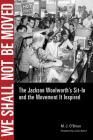 We Shall Not Be Moved: The Jackson Woolworth S Sit-In and the Movement It Inspired Cover Image