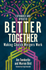 Better Together: Making Church Mergers Work - Expanded and Updated Cover Image