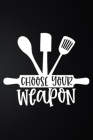 Choose Your Weapon: 100 Pages 6'' x 9'' Recipe Log Book Tracker - Best Gift For Cooking Lover Cover Image