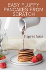 Easy Fluffy Pancakes From Scratch: Inspired Taste: 3 Crepe Recipe Cover Image