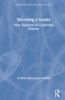 Becoming a Leader: Nine Elements of Leadership Mastery (Leadership: Research and Practice) Cover Image