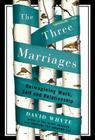 The Three Marriages: Reimagining Work, Self and Relationship Cover Image
