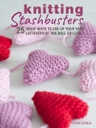 Knitting Stashbusters: 25 great ways to use up your yarn leftovers of one ball or less Cover Image