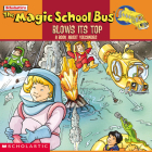 The Magic School Bus Blows Its Top: A Book About Volcanoes Cover Image
