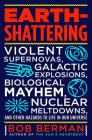 Earth-Shattering: Violent Supernovas, Galactic Explosions, Biological Mayhem, Nuclear Meltdowns, and Other Hazards to Life in Our Universe Cover Image