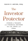 The Investor Protector: Stories of Triumph over Financial Advisors Who Lie, Cheat, and Steal Cover Image