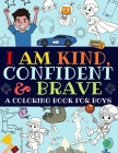 I Am Kind, Confident and Brave: An Inspirational Coloring Book For Boys Cover Image