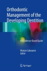 Orthodontic Management of the Developing Dentition: An Evidence-Based Guide Cover Image