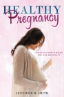 Healthy Pregnancy: What to Expect When You Are Pregnant Cover Image