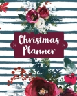 Christmas Planner: Holiday Organizer For Shopping, Budget, Meal Planning, Christmas Cards, Baking, And Family Traditions Cover Image