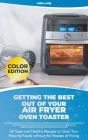 Getting the Best Out of Your Air Fryer Oven Toaster: 50 Tasty and Healthy Recipes to Cook Your Favorite Foods without the Hassles of Frying Cover Image