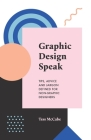 Graphic Design Speak: Tips, Advice and Jargon Defined for Non-Graphic Designers Cover Image