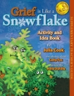 Grief Is Like a Snowflake Activity and Idea Book Cover Image