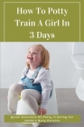 How To Potty Train A Girl In 3 Days: Quick Solutions Of Potty Training For Modern Busy Parents: Potty Training In 3 Days Book Cover Image
