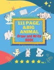 111-page Big animal Draw and Write BOOK vol.1: Best for kids, they can take notes, write their own stories, or create illustrated journals. Own book! Cover Image